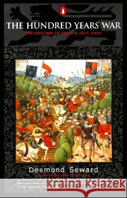 The Hundred Years War: The English in France 1337-1453 Desmond Seward 9780140283617