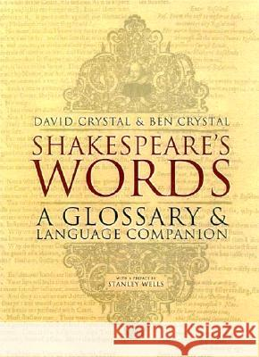 Shakespeare's Words : A Glossary and Language Companion David Crystal Ben Crystal Stanley Wells 9780140291179