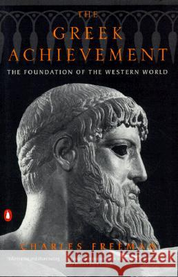 The Greek Achievement: The Foundation of the Western World Charles Freeman Buxhall Vale 9780140293234