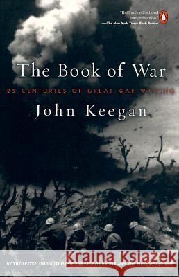 The Book of War: 25 Centuries of Great War Writing John Keegan 9780140296556