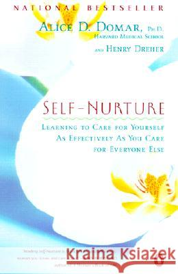 Self-Nurture: Learning to Care for Yourself as Effectively as You Care for Everyone Else Alice D. Domar Henry Dreher 9780140298468
