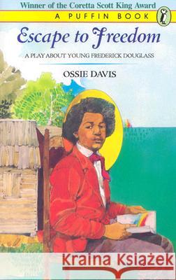 Escape to Freedom: A Play about Young Frederick Douglass Ossie Davis 9780140343557