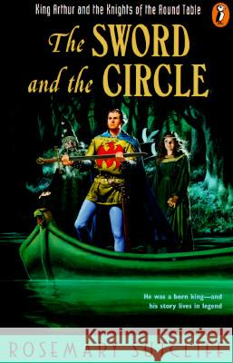 The Sword and the Circle: King Arthur and the Knights of the Round Table Rosemary Sutcliff 9780140371499