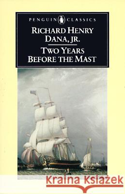 Two Years Before the Mast: A Personal Narrative of Life at Sea Richard Henry, Jr. Dana Thomas Philbrick 9780140390087