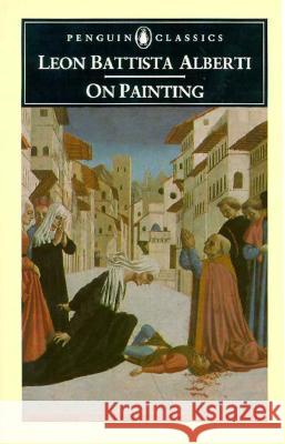 On Painting Leon Battista Alberti Martin Kemp Cecil Grayson 9780140433319