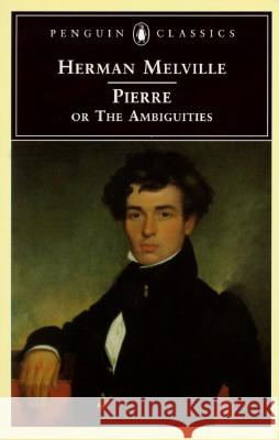Pierre: Or, the Ambiguities Herman Melville William C. Spengemann William Spengemann 9780140434842