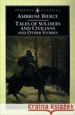 Tales of Soldiers and Civilians: And Other Stories Ambrose Bierce Tom Quirk Tom Quirk 9780140437560 Penguin Books