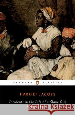 Incidents in the Life of a Slave Girl: Written by Herself Harriet A. Jacobs Nell Irvin Painter 9780140437959