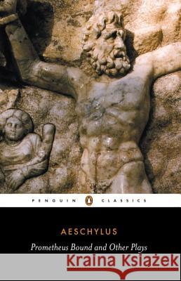 Prometheus Bound and Other Plays: Prometheus Bound, the Suppliants, Seven Against Thebes, the Persians Aeschylus                                Philip Vellacott 9780140441123