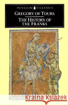 The History of the Franks Gregory of Tours                         Gregory                                  Of Tours Gregory 9780140442953