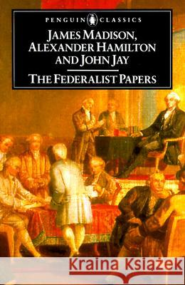 The Federalist Papers James Madison Isaac Kramnick Alexander Hamilton 9780140444957