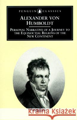 Personal Narrative of a Journey to the Equinoctial Regions of the New Continent Alexander Vo Malcolm Nicolson Alexander Von Humboldt 9780140445534