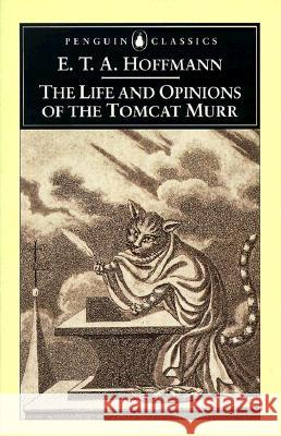 The Life and Opinions of the Tomcat Murr E. T. A. Hoffmann Anthea Bell Jeremy Adler 9780140446319 Penguin Books
