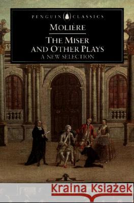 The Miser and Other Plays: A New Selection Moliere                                  John Wood David Coward 9780140447286