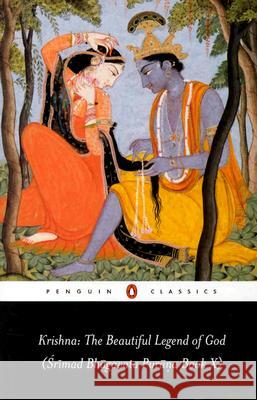 Krishna: The Beautiful Legend of God: (srimad Bhagavata Purana Book X) Anonymous                                Edwin F. Bryant Anonymous 9780140447996