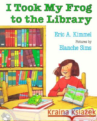 I Took My Frog to the Library Eric A. Kimmel Blanche Sims 9780140509168 Puffin Books