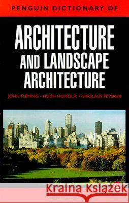 The Penguin Dictionary of Architecture and Landscape Architecture: Fifth Edition John Fleming Hugh Honour Nikolaus Pevsner 9780140513233