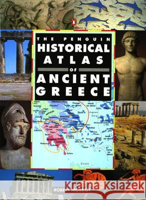 The Penguin Historical Atlas of Greece Robert Morkot 9780140513356