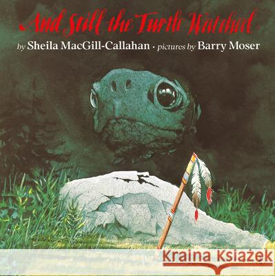 And Still the Turtle Watched Sheila Macgill-Callahan Barry Moser Sheila Callahan 9780140558364 Puffin Books