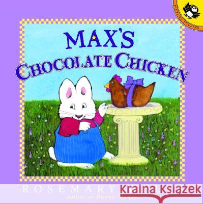 Max's Chocolate Chicken Rosemary Wells Rosemary Wells 9780140566727
