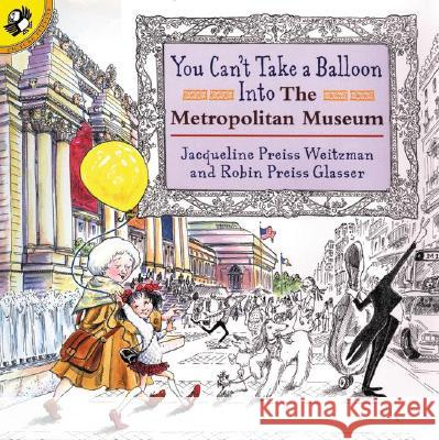 You Can't Take a Balloon Into the Metropolitan Museum Jacqueline Preiss Weitzman J. Bonnell Robin Preiss Glasser 9780140568165 Puffin Books