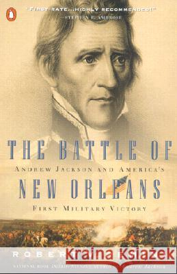 The Battle of New Orleans: Andrew Jackson and America's First Military Victory Robert Vincent Remini Robert Vincent Remini 9780141001791