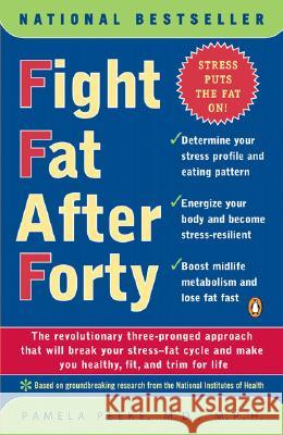 Fight Fat After Forty: The Revolutionary Three-Pronged Approach That Will Break Your Stress--Fat Cycle and Make You Healthy, Fit, and Trim fo Pam Peeke 9780141001814