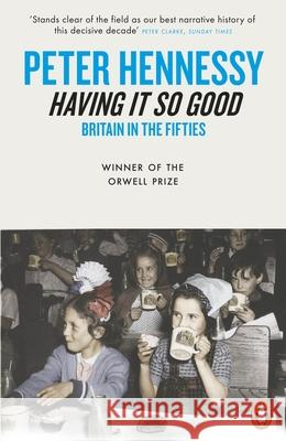 Having it So Good : Britain in the Fifties Peter Hennessy 9780141004099