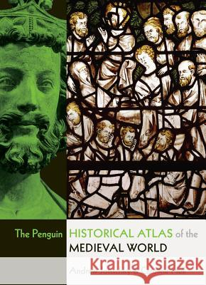 The Penguin Historical Atlas of the Medieval World Andrew Jotischky Caroline Hull 9780141014494