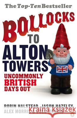 Bollocks to Alton Towers: Uncommonly British Days Out Jason Hazeley 9780141021201