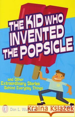 The Kid Who Invented the Popsicle: And Other Surprising Stories about Inventions Don L. Wulffson 9780141302041