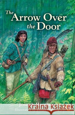 Arrow Over the Door Joseph Bruchac James Watling 9780141305714