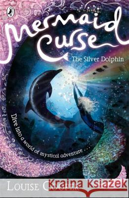 Mermaid Curse: The Silver Dolphin Louise Cooper 9780141322254