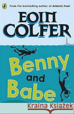 Benny and Babe Eoin Colfer 9780141323299 PENGUIN BOOKS LTD
