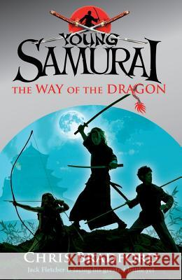 Young Samurai the Way of the Dragon: The Way of the Dragon Chris Bradford 9780141324326