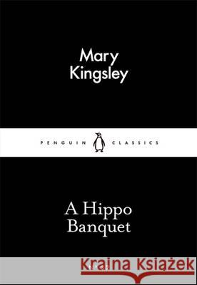 A Hippo Banquet Mary Kingsley   9780141397283
