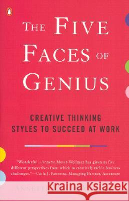 The Five Faces of Genius: Creative Thinking Styles to Succeed at Work Annette Moser-Wellman 9780142000359