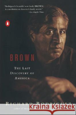 Brown: The Last Discovery of America Richard Rodriguez 9780142000793