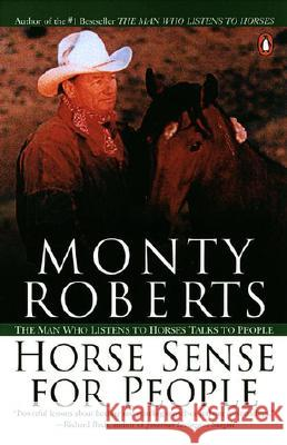 Horse Sense for People: The Man Who Listens to Horses Talks to People Monty Roberts 9780142000977