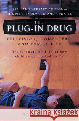 The Plug-In Drug: Television, Computers, and Family Life Marie Winn 9780142001080
