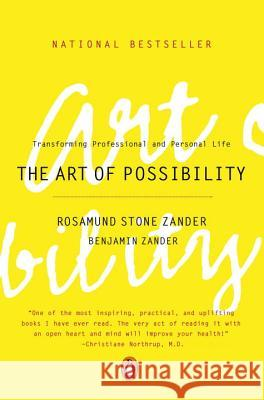 The Art of Possibility: Transforming Professional and Personal Life Rosamund Stone Zander Benjamin Zander Benjamin Zander 9780142001103