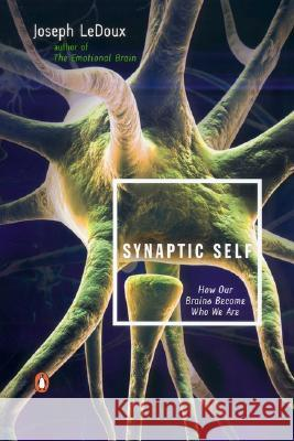 Synaptic Self: How Our Brains Become Who We Are Joseph LeDoux 9780142001783