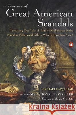 A Treasury of Great American Scandals: Tantalizing True Tales of Historic Misbehavior by the Founding Fathers and Others Who Let Freedom Swing Michael Farquhar 9780142001929 Penguin Books