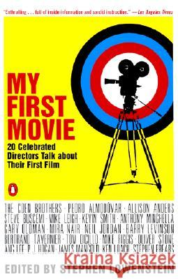 My First Movie: Twenty Celebrated Directors Talk about Their First Film Stephen Lowenstein 9780142002209