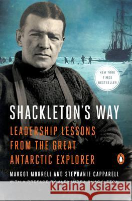 Shackleton's Way: Leadership Lessons from the Great Antarctic Explorer Margot Morrell Alexandra Shackleton Stephanie Capparell 9780142002360