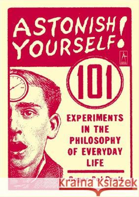 Astonish Yourself: 101 Experiments in the Philosophy of Everyday Life Roger-Pol Droit 9780142003138