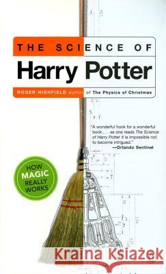 The Science of Harry Potter: How Magic Really Works Roger Highfield 9780142003558