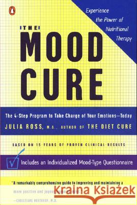 The Mood Cure: The 4-Step Program to Take Charge of Your Emotions--Today Julia Ross 9780142003640