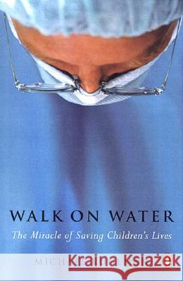 Walk on Water: The Miracle of Saving Children's Lives Michael Ruhlman 9780142004111