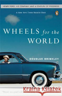 Wheels for the World: Henry Ford, His Company, and a Century of Progress Douglas G. Brinkley 9780142004395